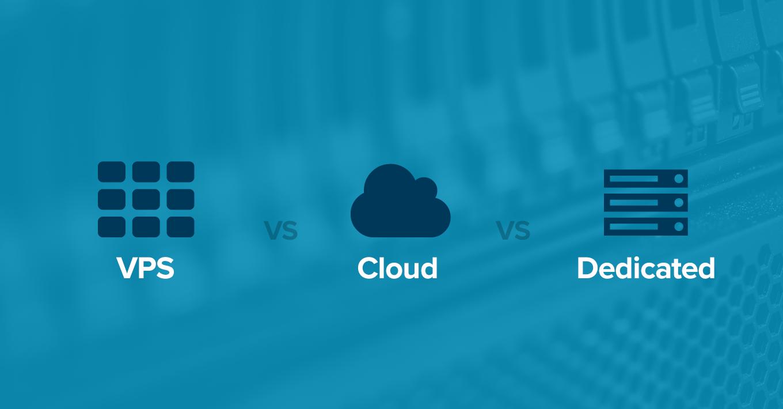 VPS versus Dedicated versus Cloud